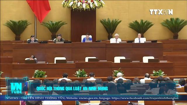 Toàn cảnh an ninh mạng số 3 tháng 06: Quốc hội thông qua Luật An ninh mạng