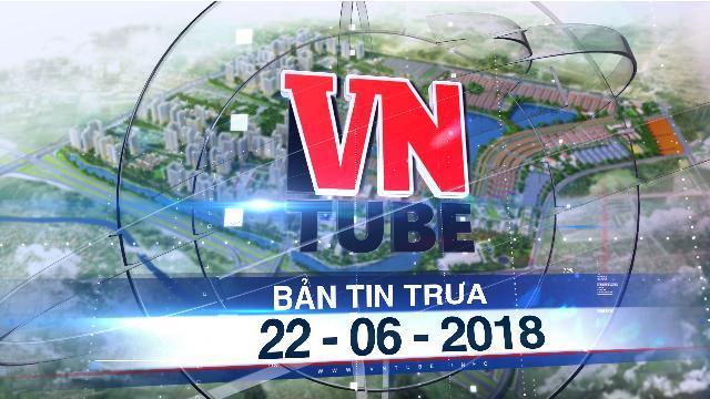 Bản tin VnTube trưa 22-06-2018: Hà Nội có thêm một 'siêu đô thị' 420 ha