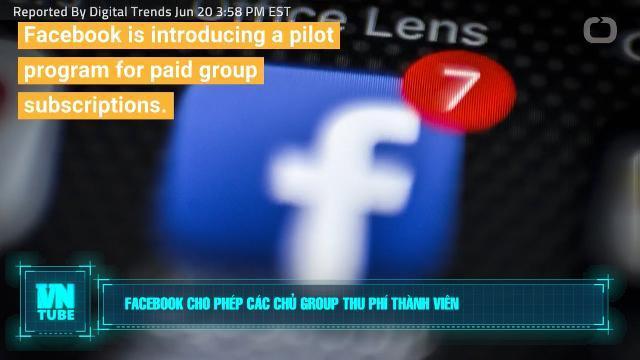 Toàn cảnh an ninh mạng số 4 tháng 06: Facebook cho phép các chủ group thu phí thành viên