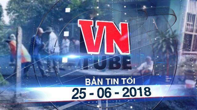 Bản tin VnTube tối 25-06-2018: Người bỏ 200 triệu đồng làm đường dân sinh bị tạm giữ