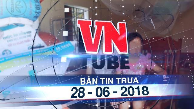 Bản tin VnTube trưa 28-06-2018: Xét xử vụ bé gái 11 tuổi bị hàng xóm nhiễm HIV xâm hại