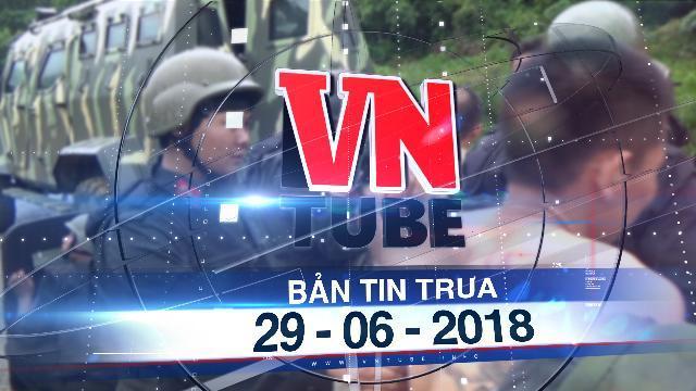 Bản tin VnTube trưa 29-06-2018: Tiêu diệt 2 trùm ma túy cố thủ trong nhà cài chất nổ