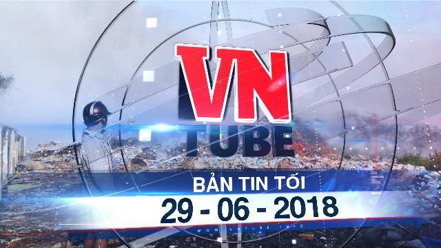 Bản tin VnTube tối 29-06-2018: Bãi rác cháy nhiều ngày, hàng chục người dân bị nhiễm độc khói