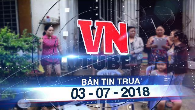 Bản tin VnTube trưa 03-07-2018: 24 hộ dân Thủ Thiêm đồng ý rời nhà tạm lên chung cư
