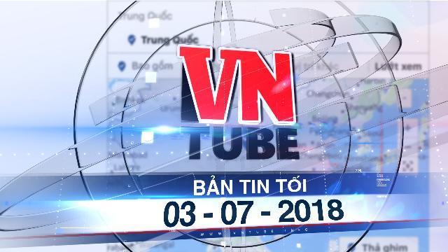 """Bản tin VnTube tối 03-07-2018: Facebook gỡ tên """"Tam Sa"""" trên bản đồ Live"""