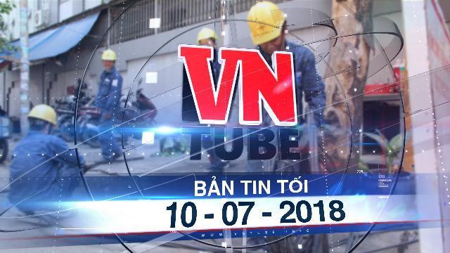 Bản tin VnTube tối 10-07-2018: Miền Nam đối diện nguy cơ thiếu điện