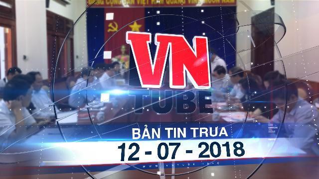 Bản tin VnTube trưa 12-07-2018: Tiếp khách sai cả tỷ đồng: Nhiều cán bộ ở Gia Lai nộp lại tiền