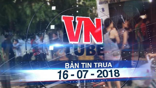 Bản tin VnTube trưa 16-07-2018: Tạm giữ thanh niên đánh vợ đang mang thai tử vong