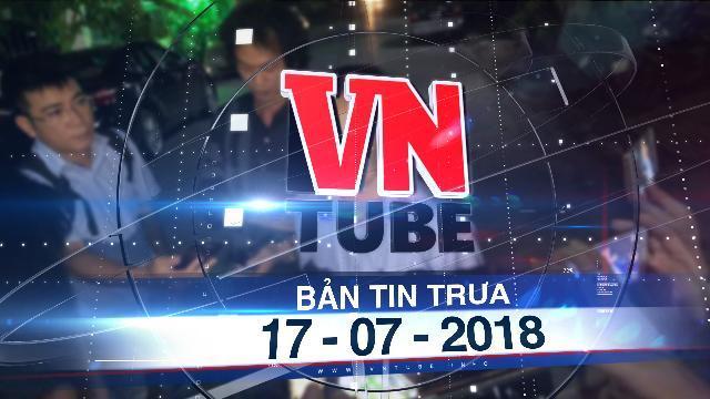 Bản tin VnTube trưa 17-07-2018: Chấm lại toàn bộ bài thi trắc nghiệm THPT của Hà Giang