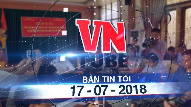 Bản tin VnTube tối 17-07-2018: TP.HCM: Hà Giang: 330 bài thi THPT quốc gia được nâng điểm