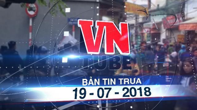Bản tin VnTube trưa 19-07-2018: Làm rõ vụ dân quỳ lạy trước nhà chủ tịch huyện