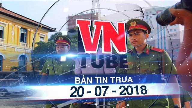 Bản tin VnTube trưa 20-07-2018: Xét xử bị cáo người Mỹ gốc Việt William Anh