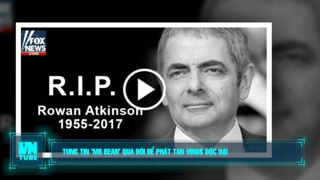 Toàn cảnh an ninh mạng số 4 tháng 07: Tung tin 'Mr Bean' qua đời để phát tán virus độc hại