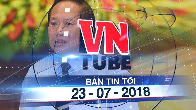 Bản tin VnTube tối 23-07-2018: Đình chỉ công tác Bộ trưởng Bộ Thông tin Truyền thông