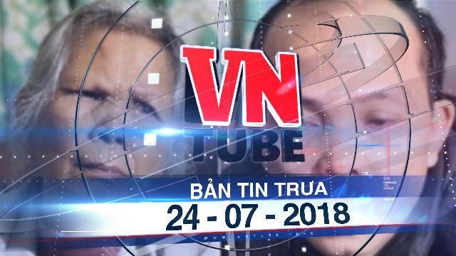 Bản tin VnTube trưa 24-07-2018: Vụ 28 năm mang án oan giết chồng: Tạm bồi thường 13 tỉ