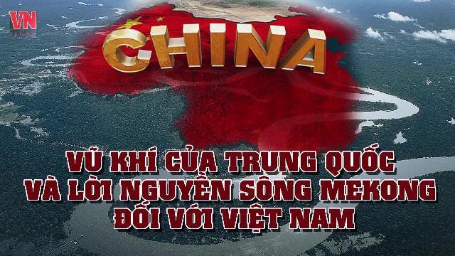 Vũ khí của Trung Quốc và lời nguyền sông Mekong đối với Việt Nam