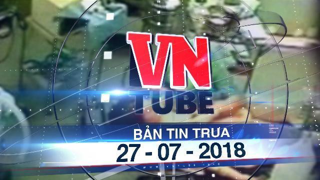 Bản tin VnTube trưa 27-07-2018: Khánh Hòa: Điều dưỡng viên hiếp dâm bệnh nhân