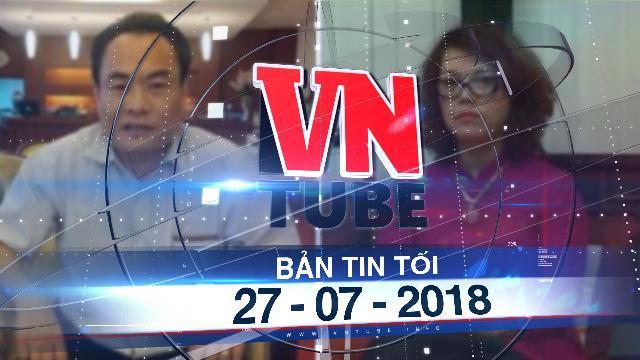 Bản tin VnTube tối 27-07-2018: Đề nghị truy tố vụ lừa đảo 'Trái tim Việt Nam'