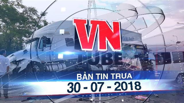 Bản tin VnTube trưa 30-07-2018: Xe rước dâu gặp tai nạn thảm khốc, 14 người chết