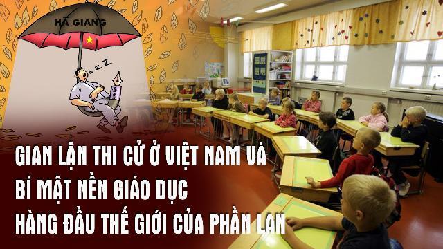 Gian lận thi cử ở Việt Nam và bí mật nền giáo dục hàng đầu thế giới của Phần Lan