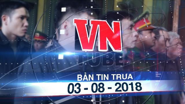 Bản tin VnTube trưa 03-08-2018: 5 án tử hình trong một đường dây vận chuyển 37 kg ma túy