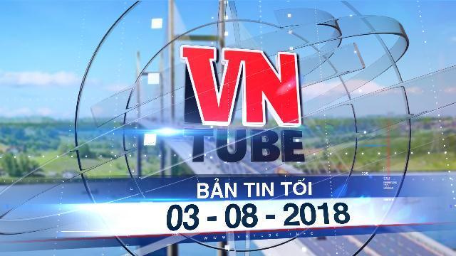Bản tin VnTube tối 03-08-2018: Đồng Nai xin thay TP HCM làm chủ đầu tư cầu Cát Lái