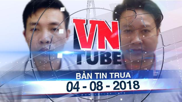 Bản tin VnTube trưa 04-08-2018: Khởi tố, bắt tạm giam 2 bị can vụ gian lận thi cử ở Hoà Bình