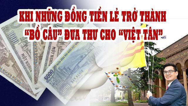 """Khi những đồng tiền lẻ trở thành """"bồ câu"""" đưa thư cho """"Việt Tân"""""""