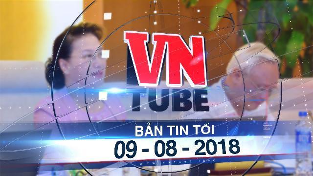 Bản tin VnTube tối 09-08-2018: Quốc hội lùi thời gian thông qua Luật giáo dục