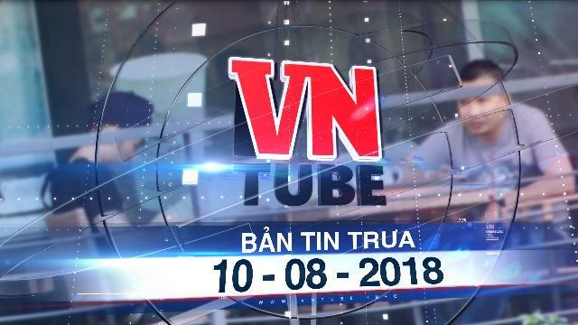 Bản tin VnTube trưa 10-08-2018: Đề nghị truy tố 'trùm' ma túy Hoàng 'béo'