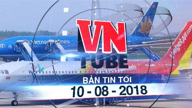 Bản tin VnTube tối 10-08-2018: Ba hãng hàng không đồng loạt xin tăng giá vé