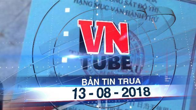 Bản tin VnTube trưa 13-08-2018: Tổng thầu đường sắt Cát Linh - Hà Đông tự ý cho người dân lên tàu