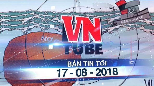 Bản tin VnTube trưa 17-08-2018: Mỗi người Việt 'gánh' 35 triệu đồng nợ công