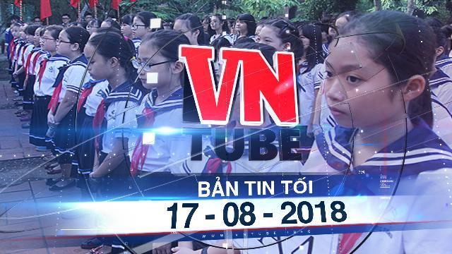 Bản tin VnTube tối 17-08-2018: Học sinh THCS sẽ được miễn học phí