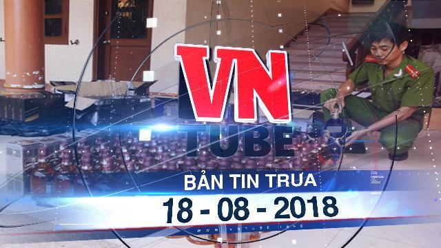 Bản tin VnTube trưa ngày 18-08-2018: Bắt vụ vận chuyển 400 chai rượu ngoại nhập lậu