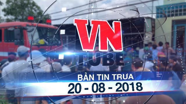 Bản tin VnTube trưa 20-08-2018: Người đàn ông đốt nhà khiến khu dân cư Sài Gòn náo loạn