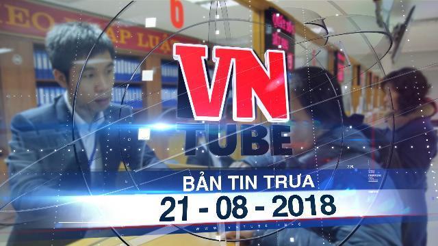 Bản tin VnTube trưa 21-08-2018: 2021 công chức, viên chức hưởng lương theo vị trí việc làm
