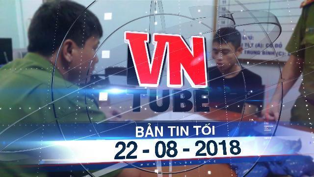 Bản tin VnTube tối 22-08-2018: Bắt kẻ thuê taxi vận chuyển 8.000 viên ma túy