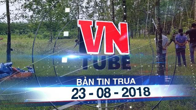 Bản tin VnTube trưa ngày 23-08-2018: Ném xác chết vào nhà hàng xóm để vu oan