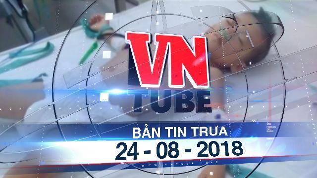 Bản tin VnTube trưa 24-08-2018: Bé trai 5 tuổi bị người tình của mẹ đánh hôn mê