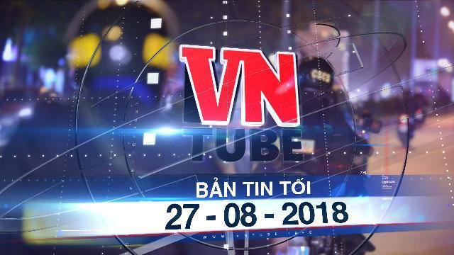 Bản tin VnTube tối 27-08-2018: Công an Hà Nội tung quân bảo vệ trật tự trận Việt Nam - Syria