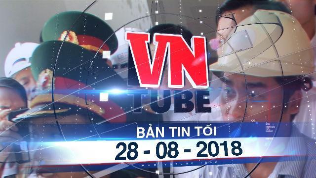 Bản tin VnTube tối 28-08-2018: Bắt giam bị can lừa giúp Vũ 'nhôm' sang Mỹ
