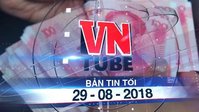 Bản tin VnTube tối 29-08-2018: Cho phép dùng tiền nhân dân tệ để thanh toán ở biên giới Việt-Trung