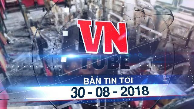 Bản tin VnTube tối 30-08-2018: Thanh Hóa: Trụ sở UBND xã Hải Lộc bốc cháy sau tiếng nổ