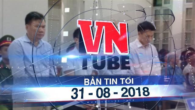 Bản tin VnTube tối 31-08-2018: Tuyên án nguyên Chủ tịch PVTex về tội cố ý làm trái, nhận hối lộ