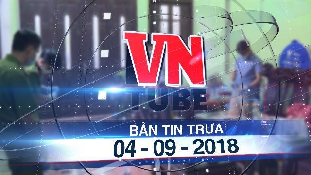 Bản tin VnTube trưa 04-09-2018: Bắt nghi phạm sát hại 2 vợ chồng tại Hưng Yên