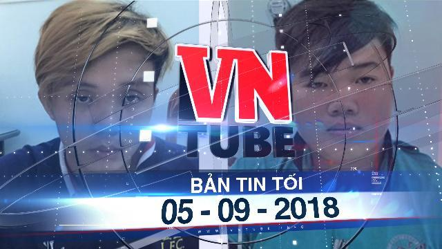 Bản tin VnTube tối 05-09-2018: Bắt hai nghi phạm sát hại ân nhân lấy tiền mua ma túy