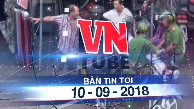 Bản tin VnTube tối 10-09-2018: Bình Thạnh thông tin về tổ CSTT bên hông chợ Bà Chiểu