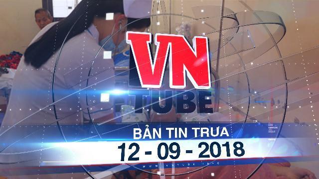 Bản tin VnTube trưa 12-09-2018: Vụ nam sinh bị đánh vỡ gan: Xác định danh tính 4 học sinh