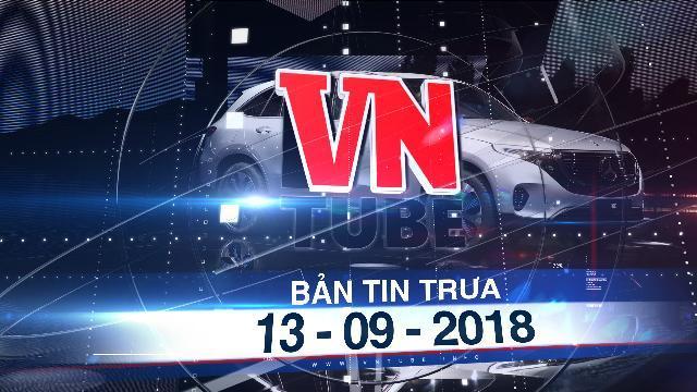 Bản tin VnTube trưa 13-09-2018: Báo nước ngoài bất ngờ với VinFast - xe hơi thương hiệu Việt